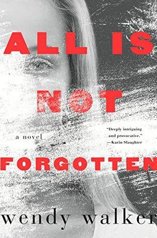FLASHBACK FRIDAY- All is Not Forgotten by Wendy Walker- Feature and Review