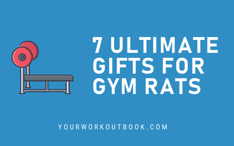 7 Ultimate Gifts for Gym Rats