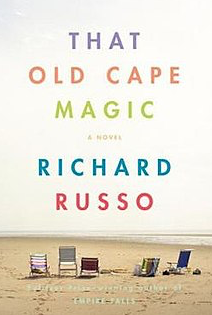That Old Cape Magic by Richard Russo – Broken Dreams and Childhood Memories