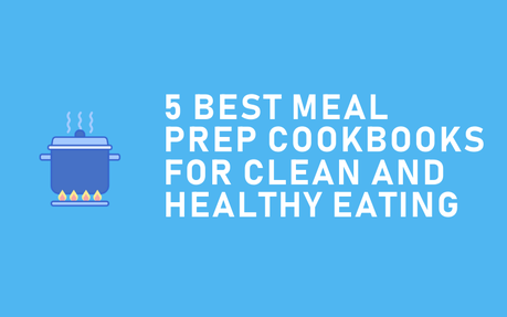 5 Best Meal Prepping Cookbooks