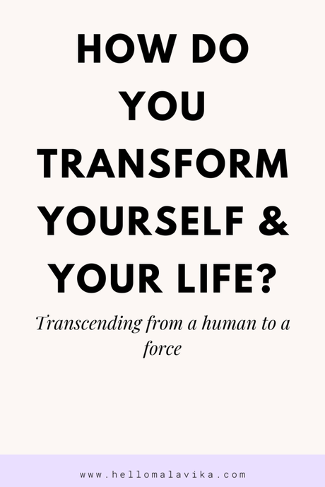 How do you transform yourself and your life?