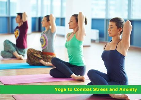 Yoga to Combat Stress and Anxiety