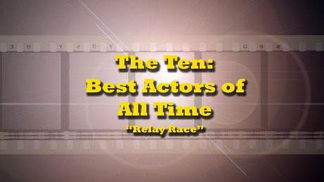 The Ten: Best All-Time Actors Relay Race