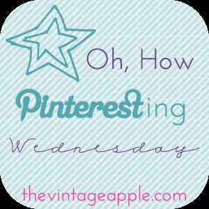 Oh, How Pinteresting Wednesday!