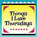 Things Love Thursdays!
