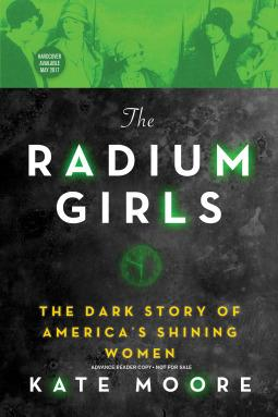FLASHBACK FRIDAY-The Radium Girls: The Dark Story of America's Shining Women by Kate Moore- Feature and Review