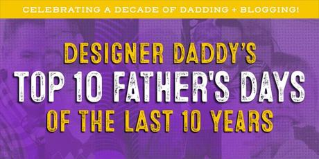 Designer Daddy's Top 10 Father's Days of the Last 10 Years
