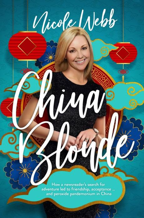 CHINA BLONDE: How a  newsreader's search for adventure led to friendship, acceptance….and peroxide pandemonium in China.