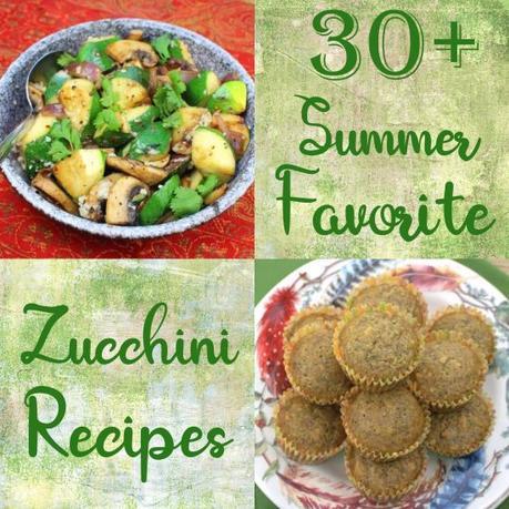 30+ Favorite Zucchini Recipes for Summer Cooking Fun!