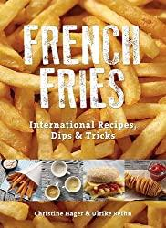 Image: French Fries: International Recipes, Dips and Tricks | Paperback: 80 pages | by Christine Hager (Author), Ulrike Reihn (Author), LLC Omicron Language Solutions (Translator). Publisher: Schiffer; 1 edition (December 28, 2015)