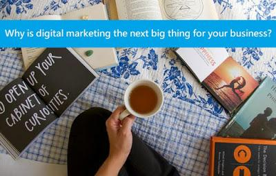 Why is Digital Marketing the Next big Thing for your Business?