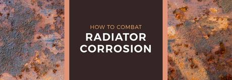 How to combat radiator corrosion blog banner