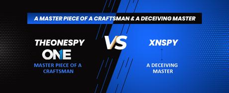 TheOneSpy VS XNSPY: A Masterpiece of A Craftsman & A Deceiving Master