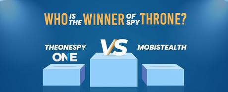 TheOneSpy VS Mobistealth: Who is the Winner of Spy Throne?