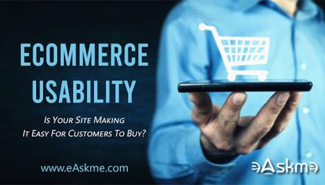 Ecommerce Usability – Is Your Site Making It Easy For Customers To Buy?