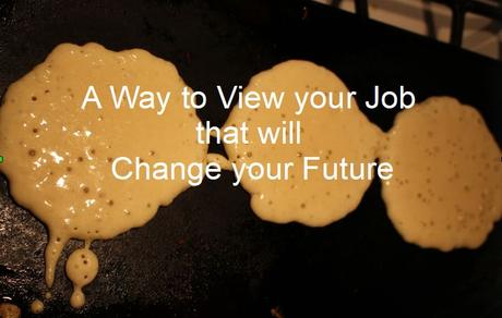 A Way to View your Job that will Change your Future