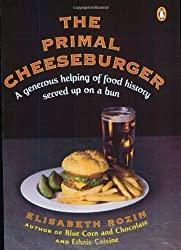 Image: The Primal Cheeseburger: A Generous Helping of Food History Served On a Bun | Paperback: 240 pages | by Elisabeth Rozin (Author). Publisher: Penguin Books (November 1, 1994)