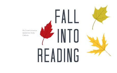 FALL INTO READING: My Current List and An Update from Smoky California