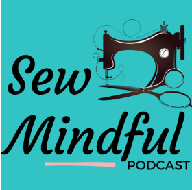 Sew Mindful Podcast Interview