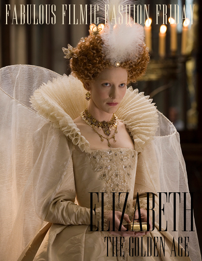 Fabulous Filmic Fashion Friday: Elizabeth - The Golden Age