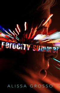 Guest Post: Author Alissa Grosso's New Book Release Ferocity Summer