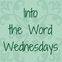 Into The Word Wednesdays