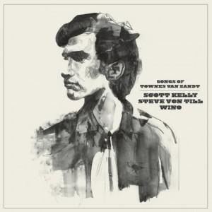 Music of Townes Van Zandt - Scott Kelly, Steve Von Till and Wino
