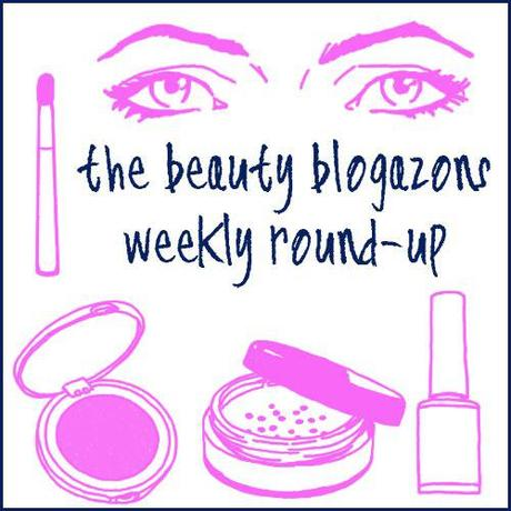 The Beauty Blogazons weekly round-up #2