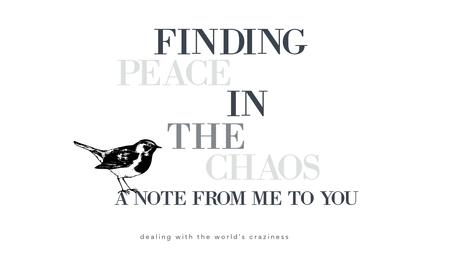 Finding Peace in the Chaos: A Note from Me To You