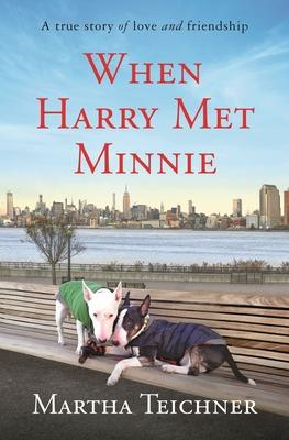 When Harry Met Minnie: A True Story of Love and Friendship by Martha Teichner- Feature and Review