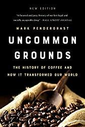 Image: Uncommon Grounds: The History of Coffee and How It Transformed Our World   Paperback – Illustrated: 480 pages   by Mark Pendergrast (Author). Publisher: Basic Books; New Edition (July 9, 2019)