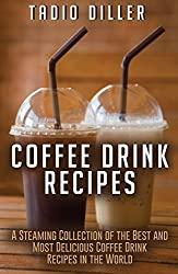 Image: Coffee Drink Recipes: A Steaming Collection of the Best and Most Delicious Coffee Drink Recipes in the World (Worlds Most Loved Drinks Book 14)   Kindle Edition   by Tadio Diller (Author). Part of: Worlds Most Loved Drinks (15 Books)