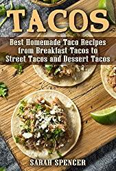 Image: Tacos: Best Homemade Taco Recipes from Breakfast Tacos to Street Tacos and Dessert Tacos   Kindle Edition   by Sarah Spencer (Author). Publisher: The Cookbook Publisher; 1st Edition (July 16, 2018)