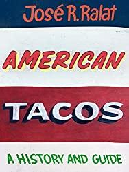 Image: American Tacos: A History and Guide   Hardcover – Illustrated: 288 pages   by José R. Ralat (Author). Publisher: University of Texas Press; Illustrated Edition (April 15, 2020)