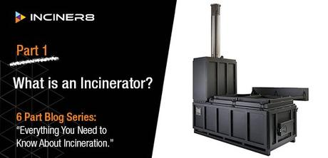 PART 1: What is an Incinerator?