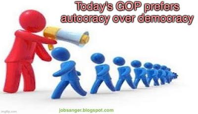 Today's GOP Would Prefer An Autocracy Over Our Democracy