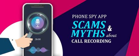 Phone Spy App Scams & Myths about Call Recording