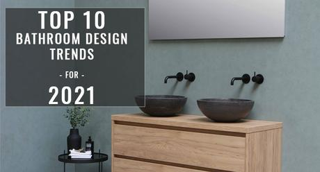 The Top 10 Bathroom Design Trends for 2021