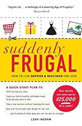Image: Suddenly Frugal: How to Live Happier and Healthier for Less   Kindle Edition   by Leah Ingram (Author). Publisher: Adams Media (December 18, 2009)