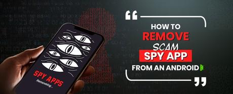 How to Remove Scam Spy App from an Android?