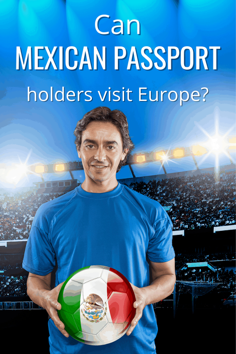 Can a Mexican Passport Holder Travel to Europe?