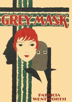 Grey Mask (1929) by Patricia Wentworth