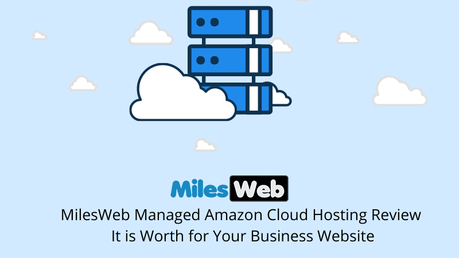 MilesWeb Managed Amazon Cloud Hosting Review: It is Worth for Your Business Website?