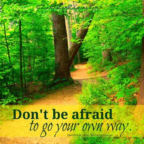 Don't be afraid to go your own way.