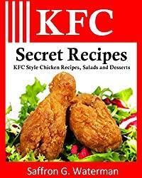 Image: KFC Secret Recipes: KFC Style Chicken Recipes, Salads and Desserts | Paperback: 50 pages | by Saffron G Waterman (Author). Publisher: CreateSpace Independent Publishing Platform (January 2, 2011)