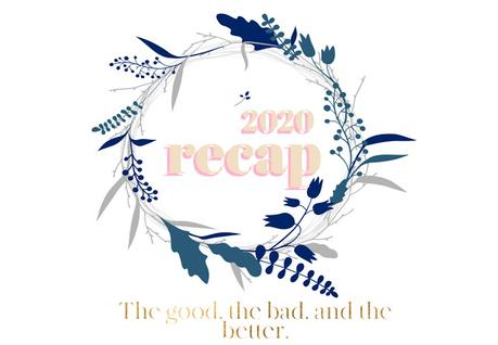 2020 Recap: The Good, The Bad, and the Better