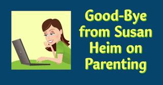 Good-Bye from Susan Heim on Parenting