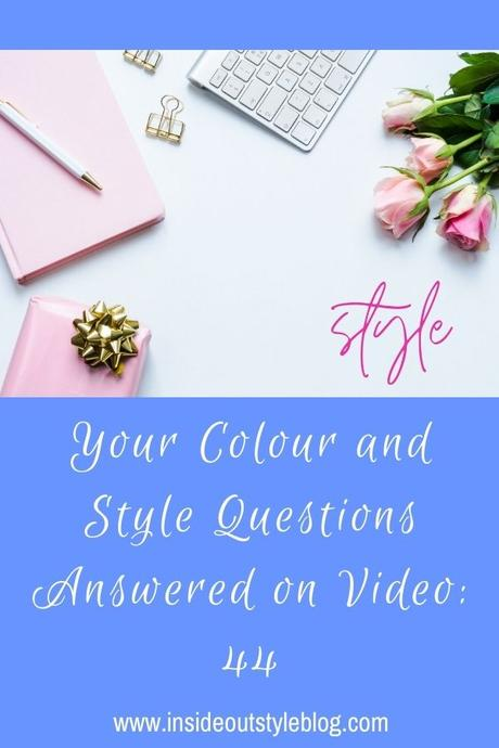 Your Colour and Style Questions Answered on Video: 44