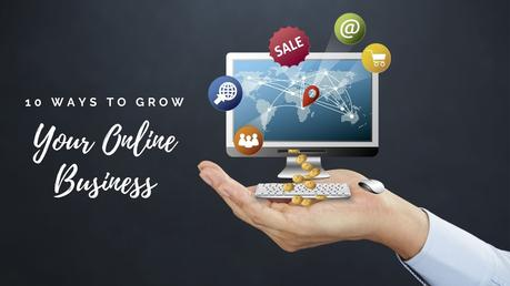 10 Sure-Fire Ways To Grow Your Online Business in 2021