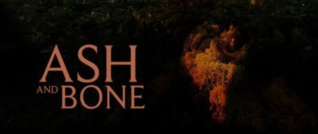 Trailer Alert – Ash and Bone